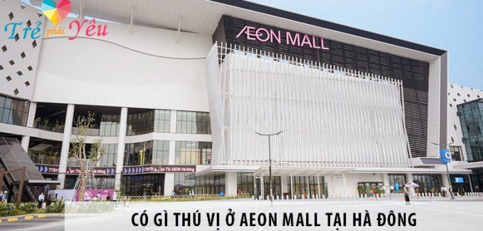 Có gì ở AEON MALL tại Hà Đông khi giới trẻ đổ xô đi check-in