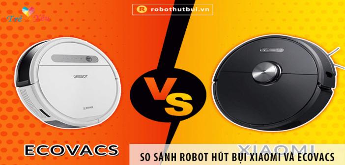 So sánh robot hút bụi Xiaomi và Ecovacs